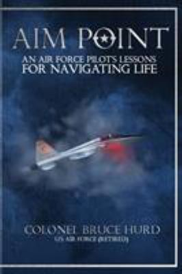Aim Point: An Air Force Pilots Lessons for Navigating Life
