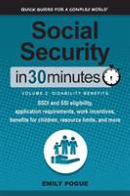 Social Security In 30 Minutes, Volume 2: Disability Benefits: SSDI and SSI eligibility, application requirements, work incentives, benefits for childr