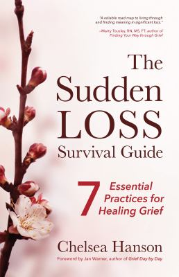 The Sudden Loss Survival Guide: Seven Essential Practices for Healing Grief (Grief and Bereavement Book)