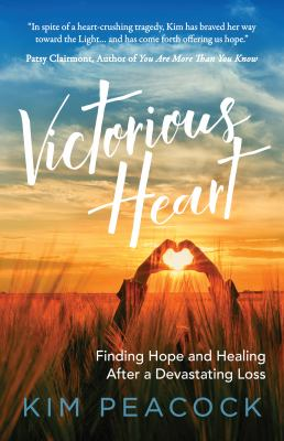Victorious Heart: Finding Hope and Healing After a Devastating Loss