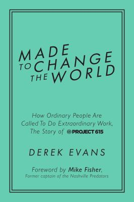 Made to Change the World: How Ordinary People Are Called To Do Extraordinary Work, The Story of Project 615