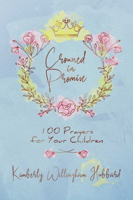 Crowned in Promise: 100 Prayers for Your Children