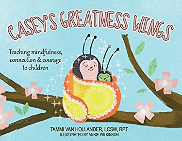 Casey's Greatness Wings: Teaching Mindfulness, Connection & Courage to Children