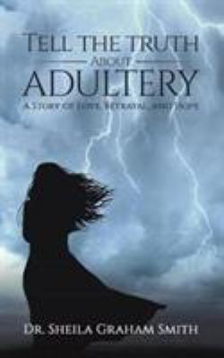 Tell the Truth about Adultery: A Story of Love, Betrayal, and Hope