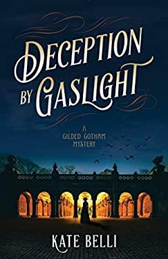 Deception by Gaslight: A Gilded Gotham Mystery