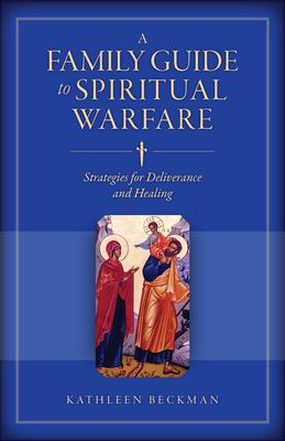 A Family Guide to Spiritual Warfare: Strategies for Deliverance and Healing