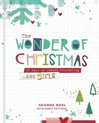 The Wonder of Christmas: 25 Days of Advent Journaling for Girls