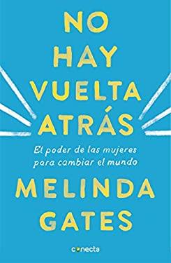 No hay vuelta atrs: El poder de las mujeres para cambiar el mundo / The Moment of Lift: How Empowering Women Changes the World (Spanish Edition)