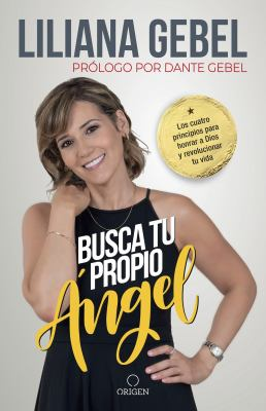 Busca tu propio ngel: Los cuatro principios para honrar a Dios y revolucionar tu vida / Search for Your Own Angel (Spanish Edition)