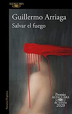 Salvar el fuego (Premio Alfaguara 2020)  / Saving the Fire (Spanish Edition)