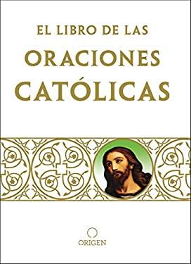 El libro de oraciones catlicas / The book of Catholic Prayers (Spanish Edition)