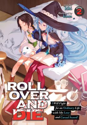 ROLL OVER AND DIE: I Will Fight for an Ordinary Life with My Love and Cursed Sword! (Light Novel) Vol. 2 (ROLL OVER AND DIE: I Will Fight for an ... M