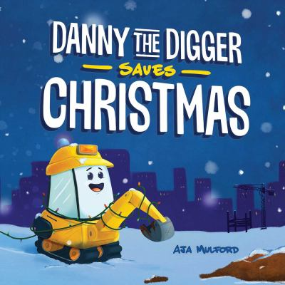 Danny the Digger Saves Christmas: A Construction Site Holiday Story for Kids
