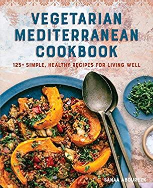 Vegetarian Mediterranean Cookbook: 125+ Simple, Healthy Recipes for Living Well