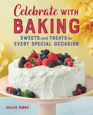 Celebrate with Baking: Sweets and Treats for Every Special Occasion