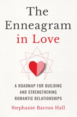 The Enneagram in Love: A Roadmap for Building and Strengthening Romantic Relationships