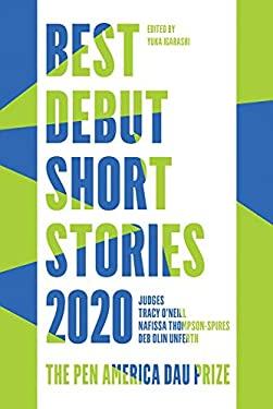 Best Debut Short Stories 2020: The PEN America Dau Prize (Pen America Best Debut Short Stories)