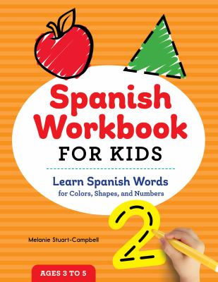 Spanish Workbook For Kids: Learn Spanish Words for Colors, Shapes, and Numbers