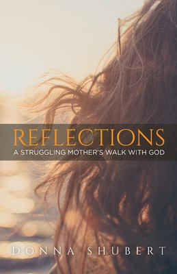 Reflections: A Struggling Mother's Walk With God