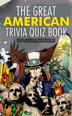 The Great American Trivia Quiz Book: An All-American Trivia Book to Test Your General Knowledge!