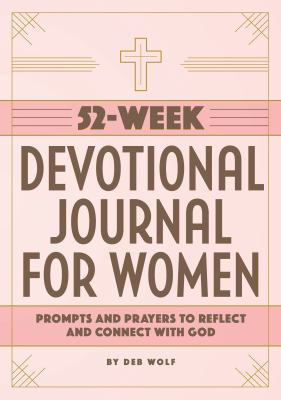 52-Week Devotional Journal for Women: Prompts and Prayers to Reflect and Connect with God