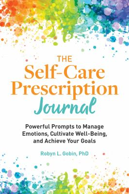 The Self Care Prescription Journal: Powerful Prompts to Manage Emotions, Cultivate Well-Being, and Achieve Your Goals