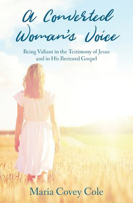 A Converted Woman's Voice: Being Valiant in the Testimony of Jesus and in His Restored Gospel