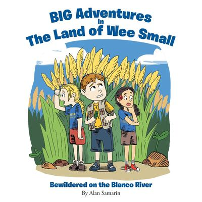 BIG Adventures in The Land of Wee Small: Bewildered on the Blanco River