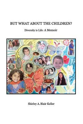But What About The Children?: Diversity is Life: A Memoir