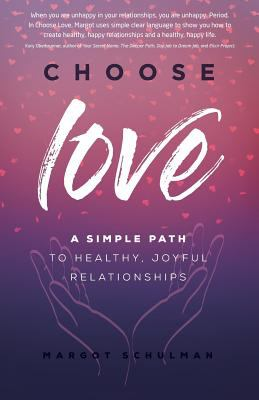 Choose Love: A Simple Path to Healthy, Joyful Relationships