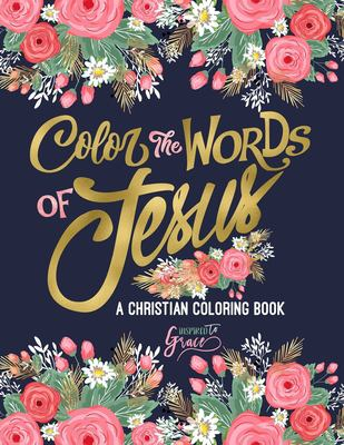 Color the Words of Jesus: A Christian Coloring Book: A Scripture Coloring Book for Adults & Teens (Bible Verse Coloring) (Volume 6)