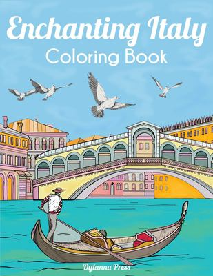 Enchanting Italy Coloring Book: Beautiful Landmarks, Landscapes, and Cities