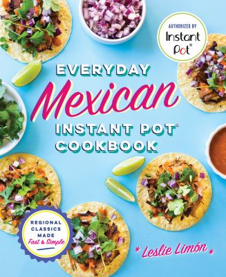 Everyday Mexican Instant Pot Cookbook: Regional Classics Made Fast and Simple as book, audiobook or ebook.