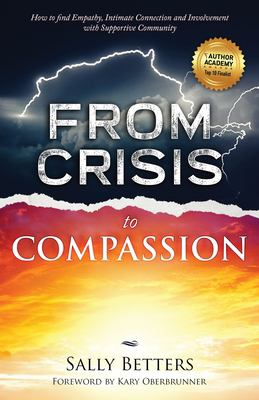 From Crisis to Compassion: How to Find Empathy, Intimate Connection and Involvement with Supportive Community