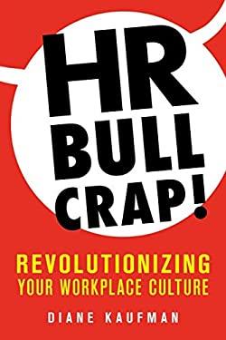 HR Bullcrap!: Revolutionizing Your Workplace Culture