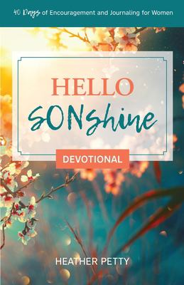 Hello SONshine Devotional: 40 Days of Encouragement and Journaling for Women
