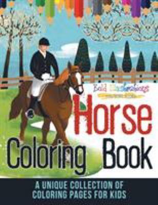 Horse Coloring Book! A Unique Collection Of Coloring Pages For Kids