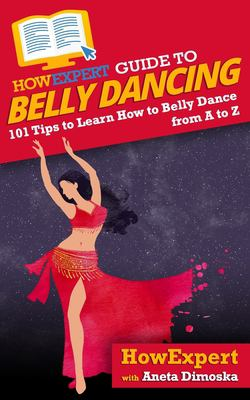 HowExpert Guide to Belly Dancing: 101+ Tips to Learn How to Belly Dance from A to Z