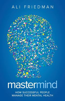 Mastermind: How Successful People Manage Their Mental Health