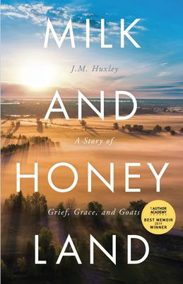 Milk and Honey Land: A Story of Grief, Grace, and Goats