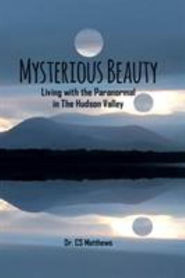 Mysterious Beauty: Living With The Paranormal In The Hudson Valley