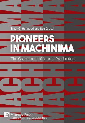 Pioneers in Machinima: The Grassroots of Virtual Production (Critical Media Studies)