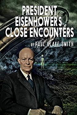 President Eisenhower's Close Encounters