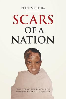 Scars of a Nation: Survivor of Kiambaa Church Massacre and the Elusive Justice