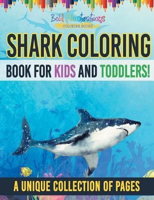 Shark Coloring Book For Kids And Toddlers! A Unique Collection Of Pages