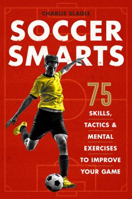 Soccer Smarts: 75 Skills, Tactics & Mental Exercises to Improve Your Game