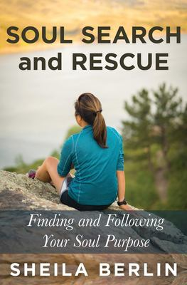 Soul Search and Rescue: Finding and Following Your Soul Purpose