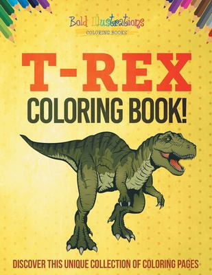 T-Rex Coloring Book! Discover This Unique Collection Of Coloring Pages