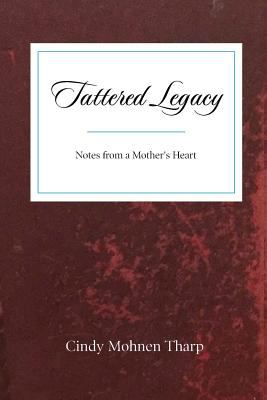 Tattered Legacy: Notes from a Mother's Heart