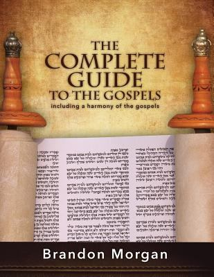 The Complete Guide to the Gospels: Including a Harmony of the Gospels